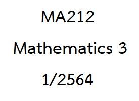 MA212 Mathematics 3 1/2564